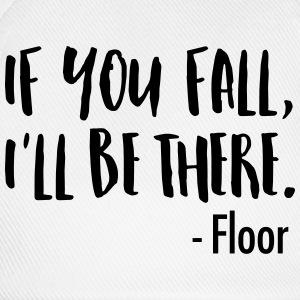 If You Fall, I'll Be There. -Floor Tee shirts - Casquette classique