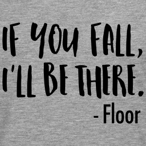 If You Fall, I'll Be There. -Floor Tee shirts - T-shirt manches longues Premium Homme
