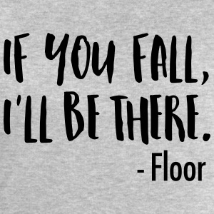 If You Fall, I'll Be There. -Floor Tee shirts - Sweat-shirt Homme Stanley & Stella