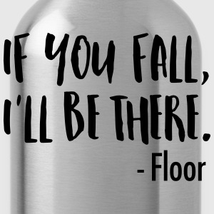 If You Fall, I'll Be There. -Floor Tee shirts - Gourde