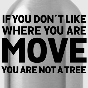 If You Don't Like Where You Are - Move... T-Shirts - Water Bottle