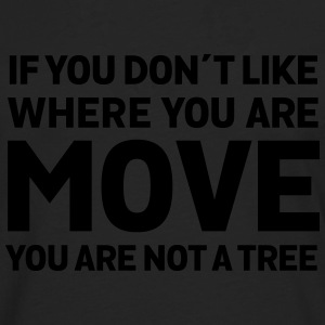 If You Don't Like Where You Are - Move... T-Shirts - Men's Premium Longsleeve Shirt