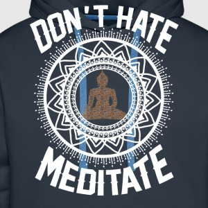 Don't Hate Meditate T-Shirts - Men's Premium Hoodie