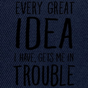 Every Great Idea I Have, Gets Me In Trouble Camisetas - Gorra Snapback