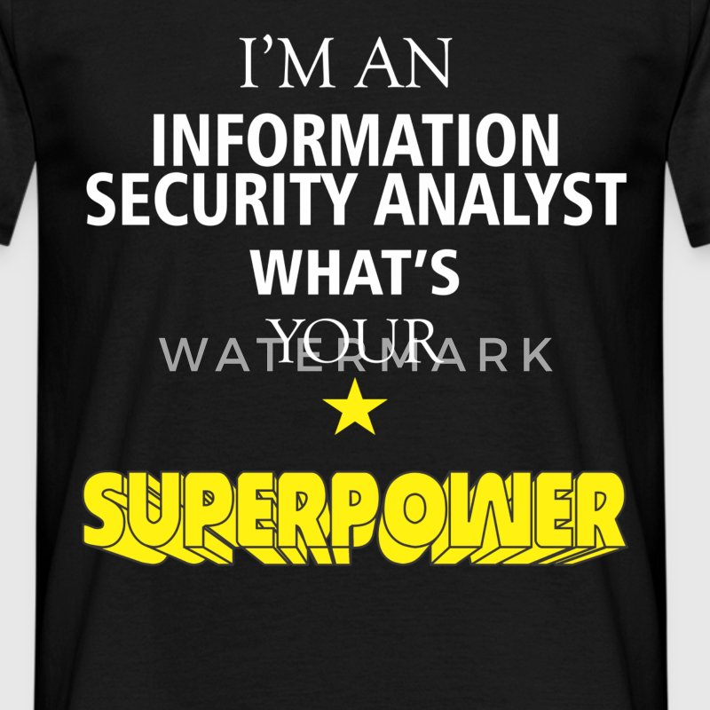 I'm an Information Security Analyst. What's your s - Men's T-Shirt