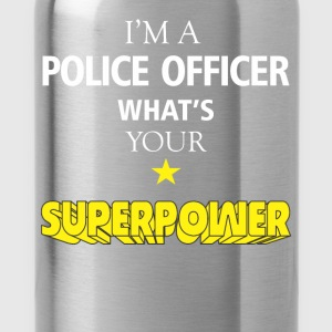 I'm a Police officer. What's your superpower? - Water Bottle