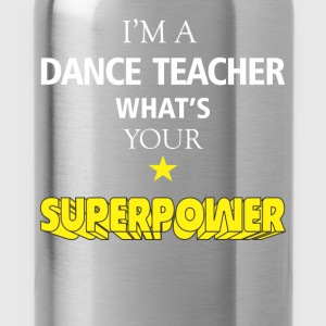 I'm a Dance Teacher. What's your superpower? - Water Bottle