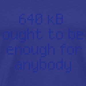 :: 640 kB for anybody :-: - Men's Premium T-Shirt