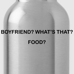 Boyfriend? What's that? food? T-Shirts - Water Bottle