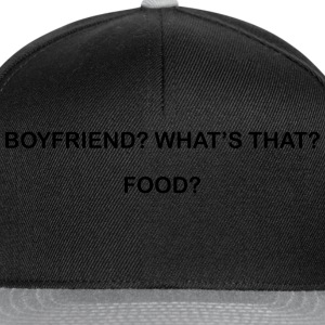 Boyfriend? What's that? food? T-Shirts - Snapback Cap