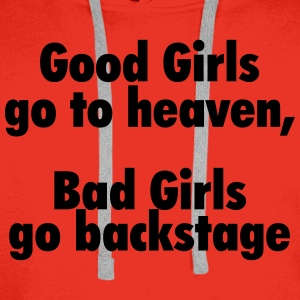 Good girls go to heaven, bad girls go backstage T-Shirts - Men's Premium Hoodie