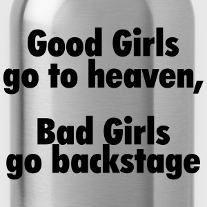 Good girls go to heaven, bad girls go backstage T-Shirts - Water Bottle