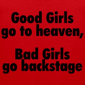Good girls go to heaven, bad girls go backstage T-Shirts - Men's Premium Tank Top