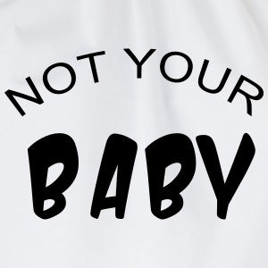 Not your baby T-Shirts - Drawstring Bag