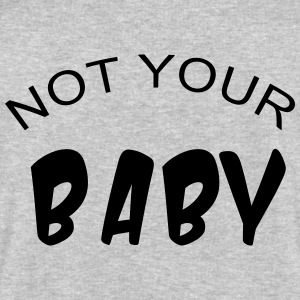 Not your baby T-Shirts - Men's Sweatshirt by Stanley & Stella