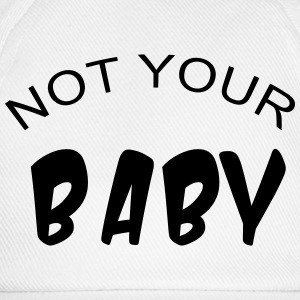 Not your baby T-Shirts - Baseball Cap