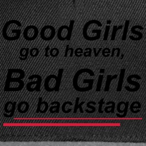 Good girls go to heaven, bad girls go backstage Hoodies & Sweatshirts - Snapback Cap
