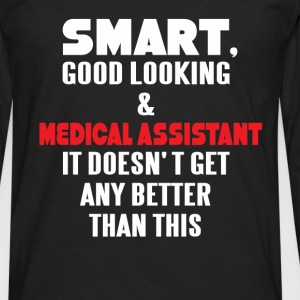 Smart, good looking & Medical Assistant it doesn't - Men's Premium Longsleeve Shirt