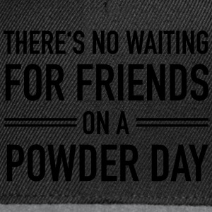 There's No Waiting For Friends On A Powder Day T-Shirts - Snapback Cap