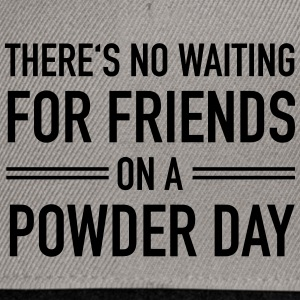 There's No Waiting For Friends On A Powder Day T-shirts - Snapbackkeps
