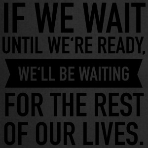 If We Wait Until We're Ready, We'll Be Waiting... T-paidat - Esiliina