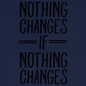 Nothing Changes If Nothing Changes T-Shirts - Baseball Cap