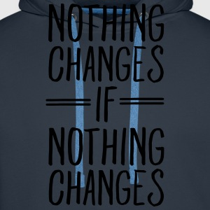 Nothing Changes If Nothing Changes Camisetas - Sudadera con capucha premium para hombre