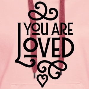 You Are Loved Camisetas - Sudadera con capucha premium para mujer