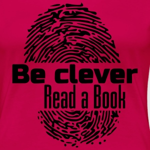 Be clever - Read a Book - Frauen Premium T-Shirt
