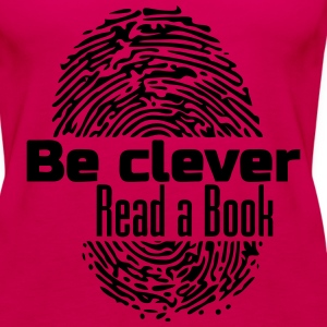 Be clever - Read a Book - Frauen Premium Tank Top