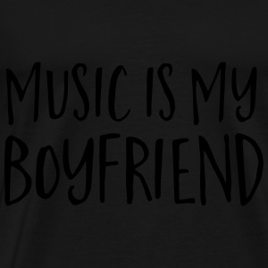 Music Is My Boyfriend Pullover & Hoodies - Männer Premium T-Shirt