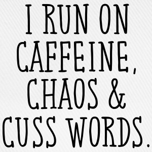 I Run On Caffeine, Chaos & Cuss Words. T-Shirts - Baseball Cap