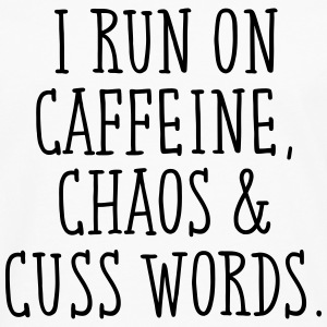 I Run On Caffeine, Chaos & Cuss Words. T-Shirts - Men's Premium Longsleeve Shirt