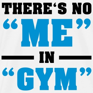 There's No ME In GYM Tops - Mannen Premium T-shirt