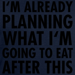 I'm Already Planning What I'm Going To Eat... T-Shirts - Men's Sweatshirt by Stanley & Stella