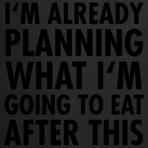 I'm Already Planning What I'm Going To Eat... Tee shirts - Tablier de cuisine