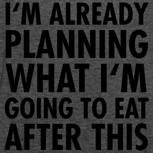 I'm Already Planning What I'm Going To Eat... Tee shirts - Débardeur Femme marque Bella
