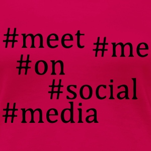 Meet me on Social Media Long Sleeve Shirts - Women's Premium T-Shirt