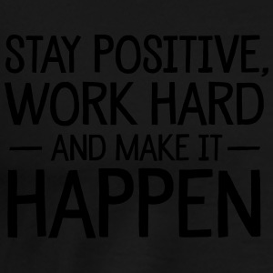 Stay Positive, Work Hard And Make It Happen Sweat-shirts - T-shirt Premium Homme