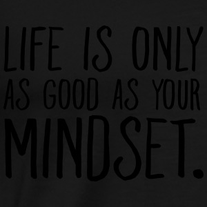 Life Is Only As Good As Your Mindset. Tops - Mannen Premium T-shirt