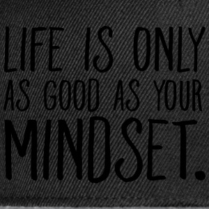 Life Is Only As Good As Your Mindset. Top - Snapback Cap