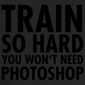 Train So Hard You Won't Need Photoshop Tee shirts - T-shirt manches longues Premium Homme
