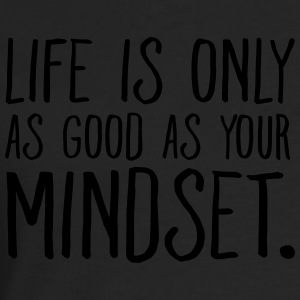 Life Is Only As Good As Your Mindset. T-shirts - Mannen Premium shirt met lange mouwen