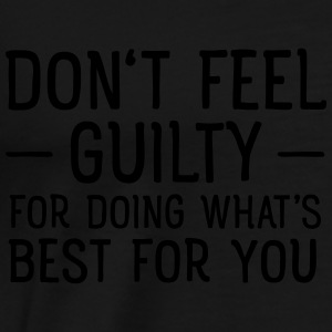 Don't Feel Guilty For Doing What's Good For You Tops - Männer Premium T-Shirt