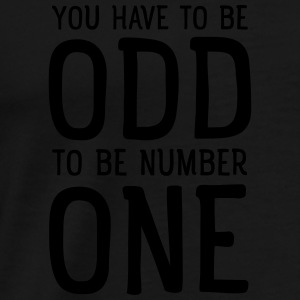You Have To Be Odd To Be Number One Débardeurs - T-shirt Premium Homme