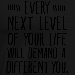 Every Next Level Of Your Life Will Demand... Tops - Men's Premium T-Shirt