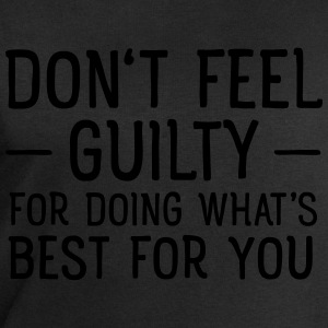 Don't Feel Guilty For Doing What's Good For You Magliette - Felpa da uomo di Stanley & Stella