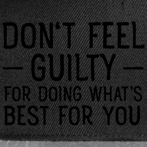 Don't Feel Guilty For Doing What's Good For You Magliette - Snapback Cap