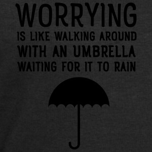Worrying Is Like Walking Around With An Umbrella.. Tops - Männer Sweatshirt von Stanley & Stella