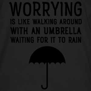 Worrying Is Like Walking Around With An Umbrella.. Sweat-shirts - T-shirt manches longues Premium Homme